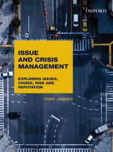 Issue and Crisis Management Exploring issues, crises, risk and reputation by Tony Jaques (Oxford University Press, 2014) IMAGE